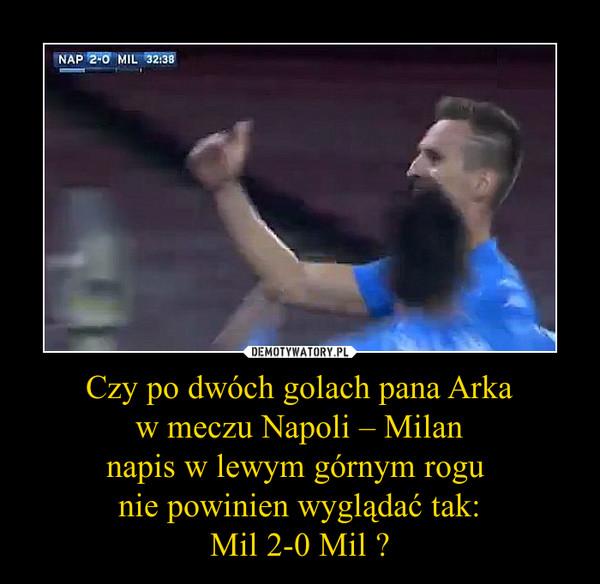 Czy po dwóch golach pana Arkaw meczu Napoli – Milannapis w lewym górnym rogu nie powinien wyglądać tak:Mil 2-0 Mil ? –