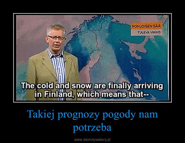 Takiej prognozy pogody nam potrzeba –
