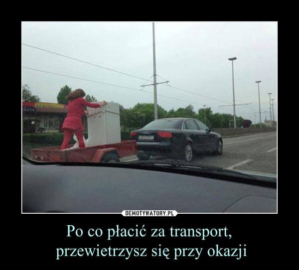 Po co płacić za transport, przewietrzysz się przy okazji –
