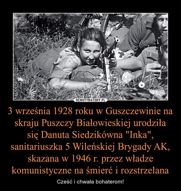 """3 września 1928 roku w Guszczewinie na skraju Puszczy Białowieskiej urodziła się Danuta Siedzikówna """"Inka"""", sanitariuszka 5 Wileńskiej Brygady AK, skazana w 1946 r. przez władze komunistyczne na śmierć i rozstrzelana – Cześć i chwała bohaterom!"""