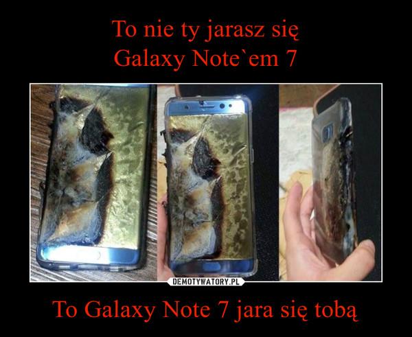 To Galaxy Note 7 jara się tobą –