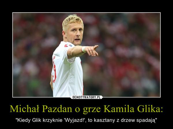 """Michał Pazdan o grze Kamila Glika: – """"Kiedy Glik krzyknie 'Wyjazd!', to kasztany z drzew spadają"""""""