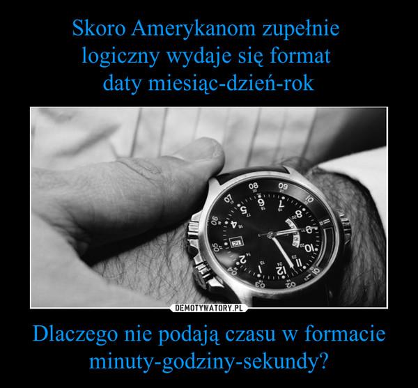 Dlaczego nie podają czasu w formacie minuty-godziny-sekundy? –