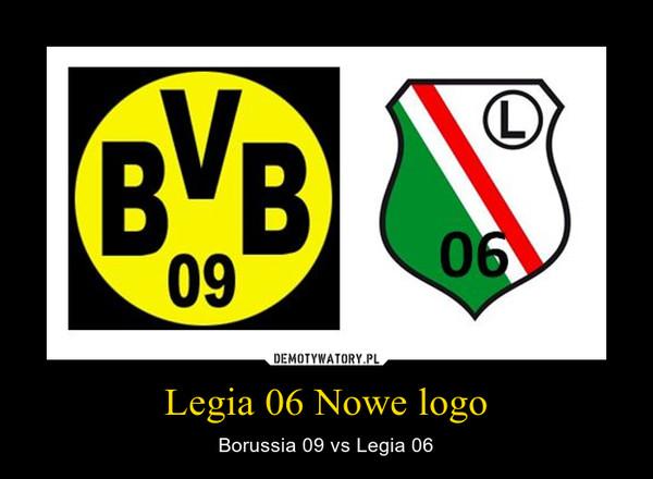 Legia 06 Nowe logo – Borussia 09 vs Legia 06
