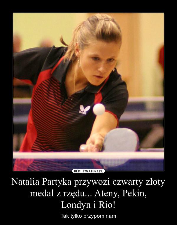 Natalia Partyka przywozi czwarty złoty medal z rzędu... Ateny, Pekin,Londyn i Rio! – Tak tylko przypominam