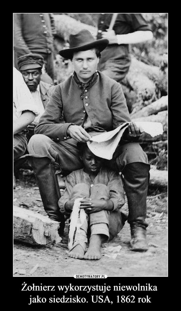 Żołnierz wykorzystuje niewolnika jako siedzisko. USA, 1862 rok –