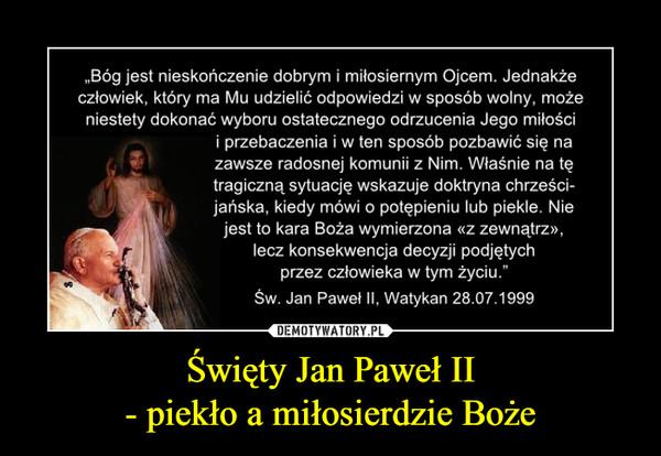Święty Jan Paweł II- piekło a miłosierdzie Boże –