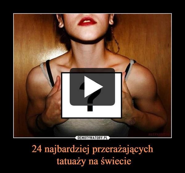 24 najbardziej przerażających tatuaży na świecie –