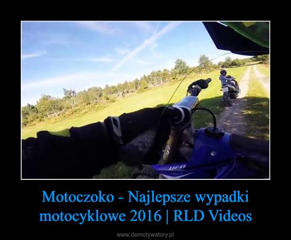Motoczoko - Najlepsze wypadki motocyklowe 2016 | RLD Videos –