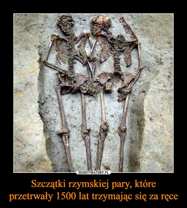 Szczątki rzymskiej pary, które przetrwały 1500 lat trzymając się za ręce –