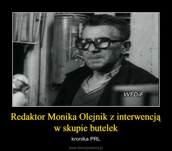 Redaktor Monika Olejnik z interwencją w skupie butelek – kronika PRL