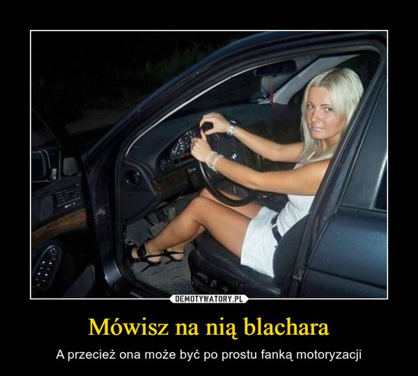 Mówisz na nią blachara – A przecież ona może być po prostu fanką motoryzacji