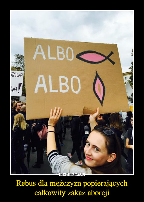Rebus dla mężczyzn popierających całkowity zakaz aborcji –