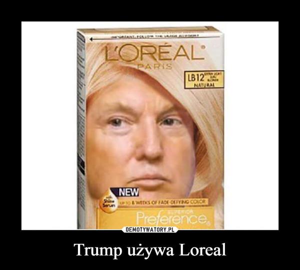 Trump używa Loreal –