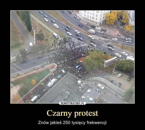 Czarny protest – Znów jakieś 250 tysięcy frekwencji