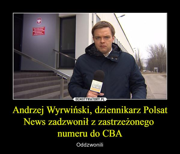 Andrzej Wyrwiński, dziennikarz Polsat News zadzwonił z zastrzeżonego numeru do CBA – Oddzwonili