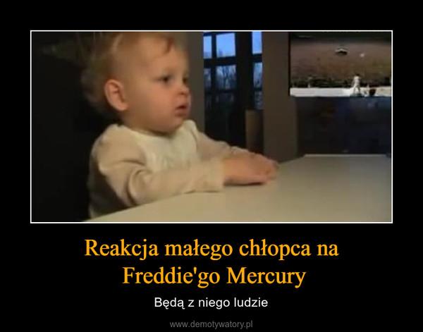 Reakcja małego chłopca na Freddie'go Mercury – Będą z niego ludzie