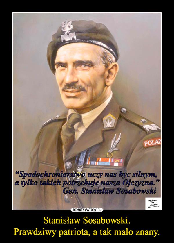 Stanisław Sosabowski.Prawdziwy patriota, a tak mało znany. –