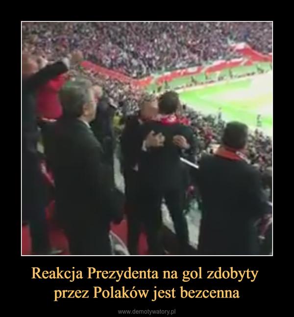 Reakcja Prezydenta na gol zdobyty przez Polaków jest bezcenna –