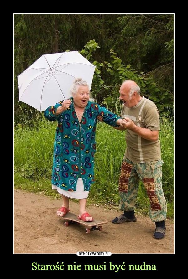 Starość nie musi być nudna –