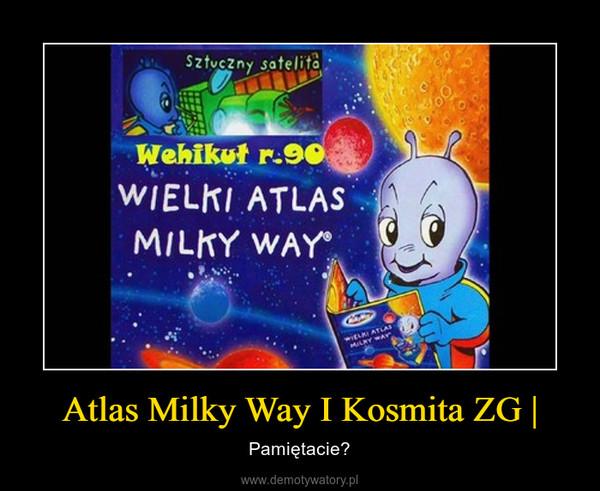 Atlas Milky Way I Kosmita ZG | – Pamiętacie?
