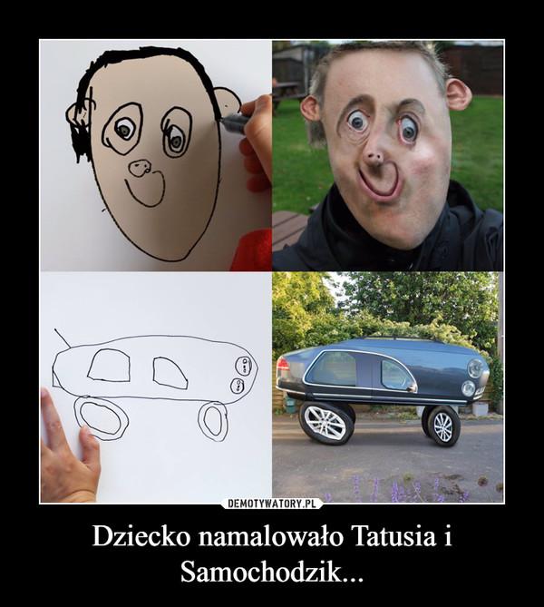 Dziecko namalowało Tatusia i Samochodzik... –