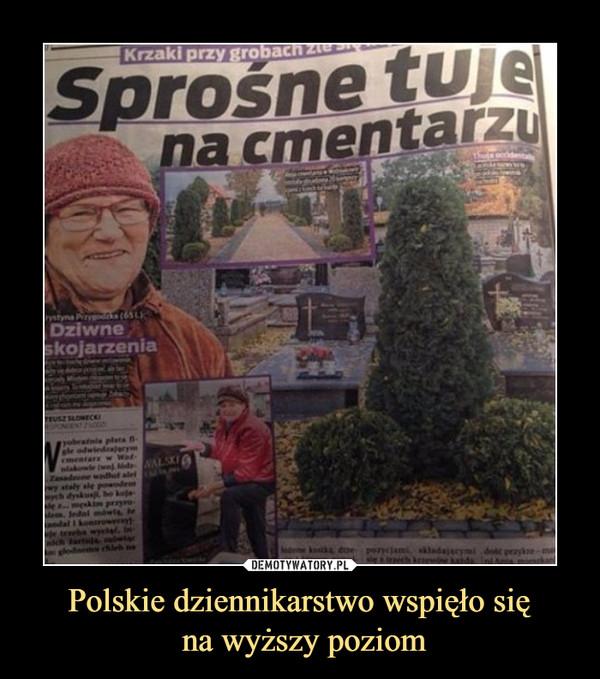 Polskie dziennikarstwo wspięło się na wyższy poziom –