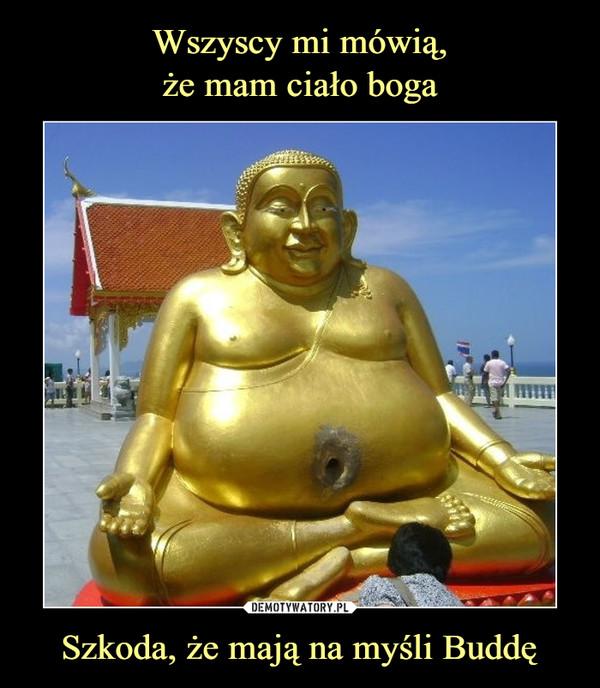 Szkoda, że mają na myśli Buddę –