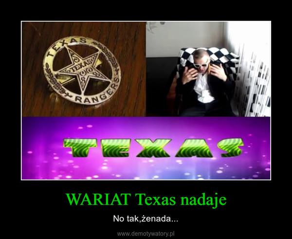 WARIAT Texas nadaje – No tak,żenada...