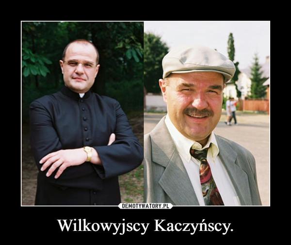 Wilkowyjscy Kaczyńscy. –
