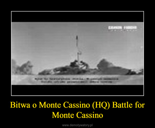 Bitwa o Monte Cassino (HQ) Battle for Monte Cassino –