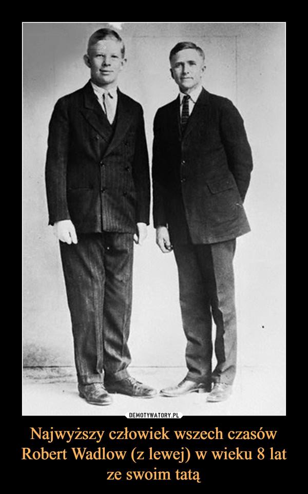 Najwyższy człowiek wszech czasów Robert Wadlow (z lewej) w wieku 8 lat ze swoim tatą –