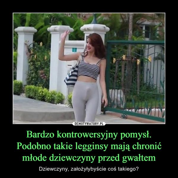 Bardzo kontrowersyjny pomysł. Podobno takie legginsy mają chronić młode dziewczyny przed gwałtem – Dziewczyny, założyłybyście coś takiego?