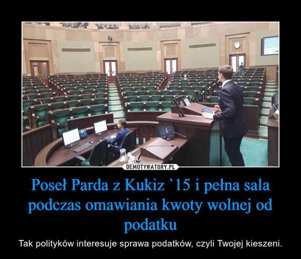 Poseł Parda z Kukiz `15 i pełna sala podczas omawiania kwoty wolnej od podatku – Tak polityków interesuje sprawa podatków, czyli Twojej kieszeni.