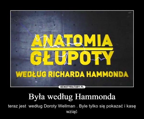 Była według Hammonda – teraz jest  według Doroty Wellman . Byle tylko się pokazać i kasę wziąć