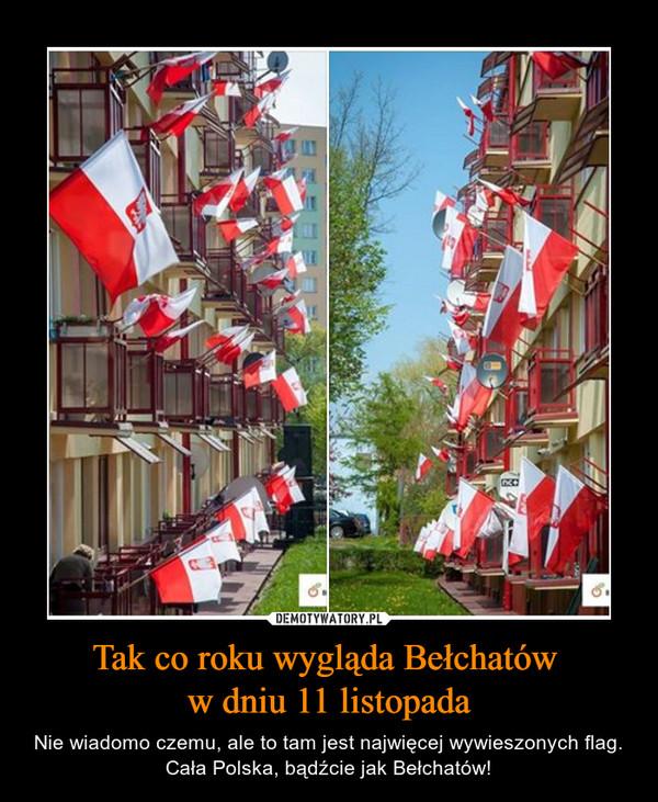 Tak co roku wygląda Bełchatów w dniu 11 listopada – Nie wiadomo czemu, ale to tam jest najwięcej wywieszonych flag. Cała Polska, bądźcie jak Bełchatów!