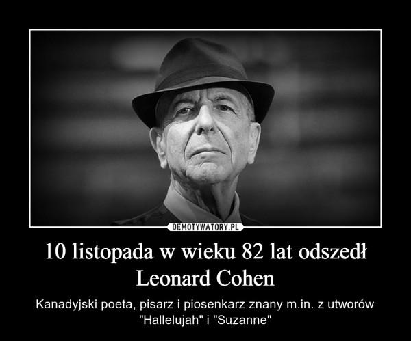 """10 listopada w wieku 82 lat odszedł Leonard Cohen – Kanadyjski poeta, pisarz i piosenkarz znany m.in. z utworów """"Hallelujah"""" i """"Suzanne"""""""