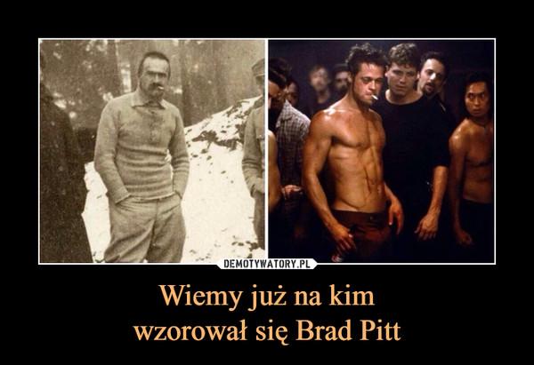 Wiemy już na kimwzorował się Brad Pitt –