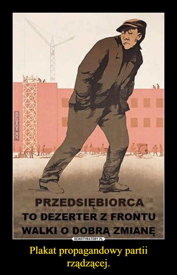 Plakat propagandowy partii rządzącej. –