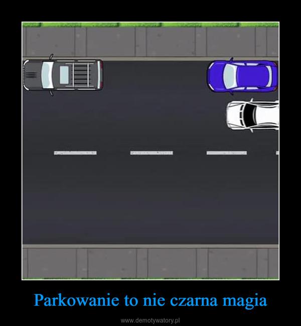 Parkowanie to nie czarna magia –