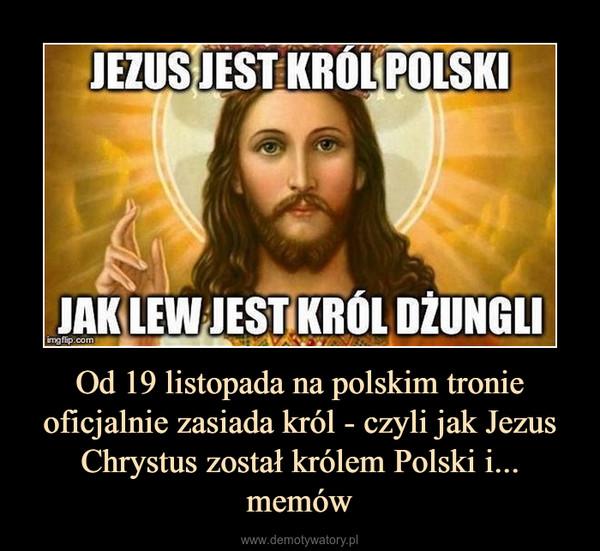 Od 19 listopada na polskim tronie oficjalnie zasiada król - czyli jak Jezus Chrystus został królem Polski i... memów –
