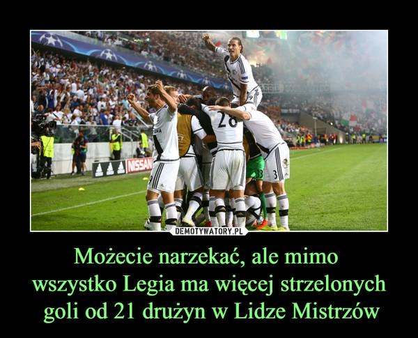 Możecie narzekać, ale mimo wszystko Legia ma więcej strzelonych goli od 21 drużyn w Lidze Mistrzów –