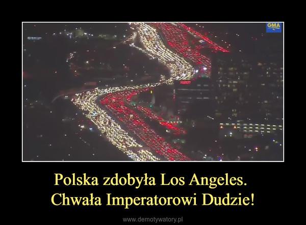Polska zdobyła Los Angeles. Chwała Imperatorowi Dudzie! –