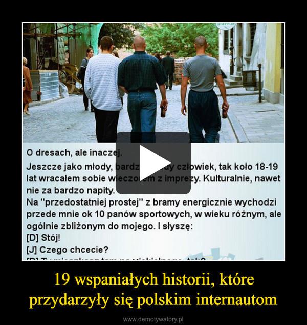 19 wspaniałych historii, które przydarzyły się polskim internautom –
