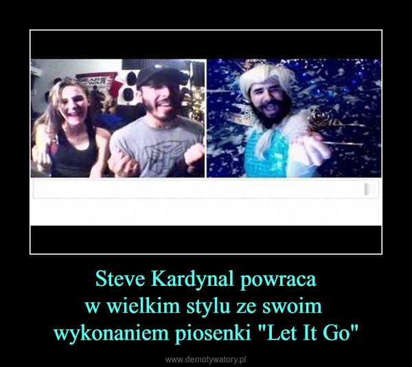 """Steve Kardynal powracaw wielkim stylu ze swoim wykonaniem piosenki """"Let It Go"""" –"""