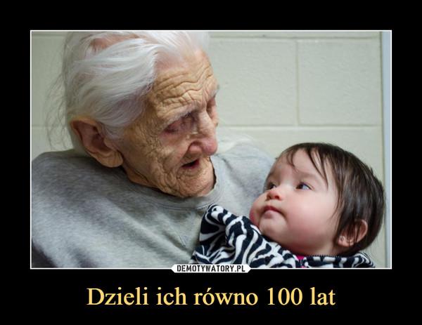 Dzieli ich równo 100 lat –
