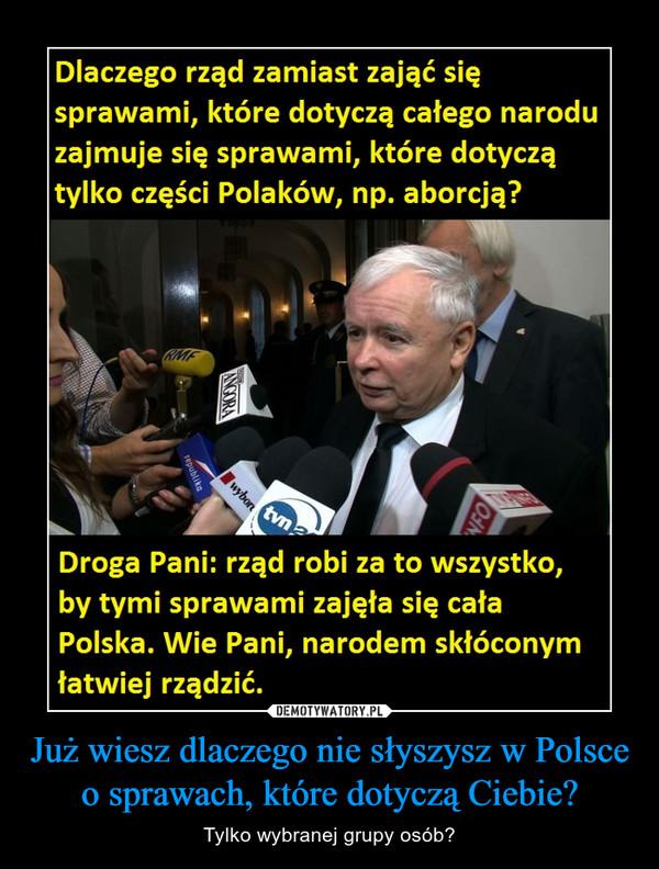 Już wiesz dlaczego nie słyszysz w Polsce o sprawach, które dotyczą Ciebie? – Tylko wybranej grupy osób?