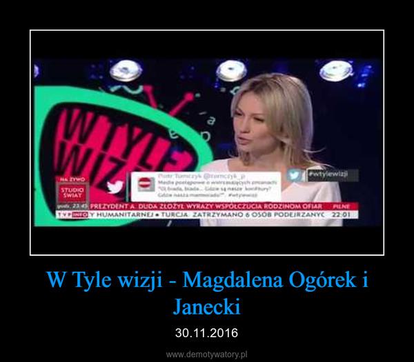W Tyle wizji - Magdalena Ogórek i Janecki – 30.11.2016
