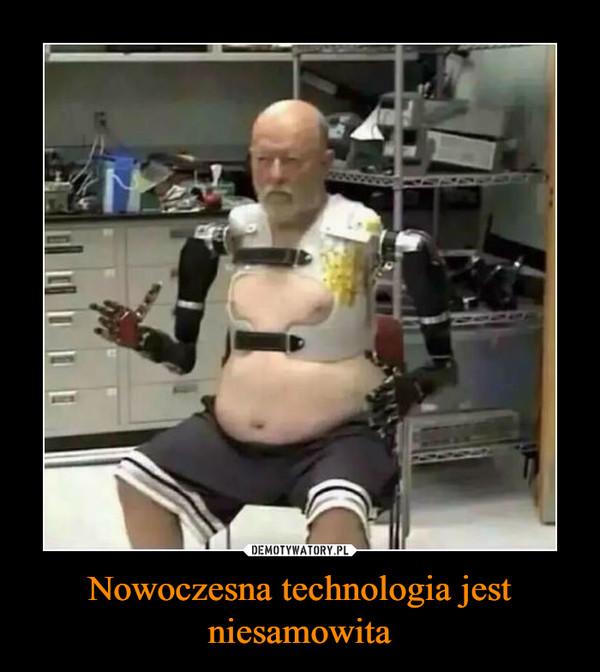 Nowoczesna technologia jest niesamowita –