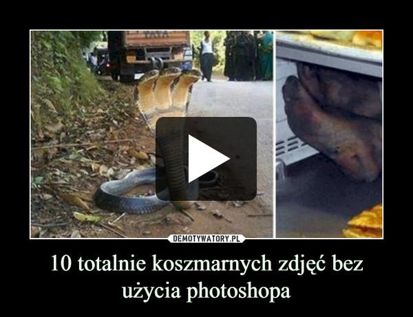 10 totalnie koszmarnych zdjęć bez użycia photoshopa –